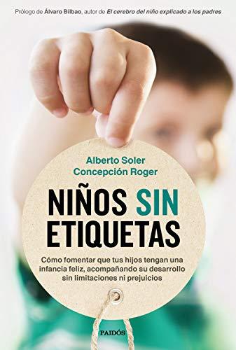 Niños sin etiquetas: Cómo fomentar que tus hijos tengan una infancia feliz sin limitaciones ni prejuicios (Divulgación)