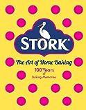 Stork: The Art of Home Baking: 100 Years of Baking Memories