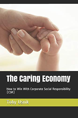 The Caring Economy: How to Win with Corporate Social Responsibility (CSR)