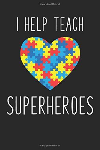 I Help Teach Superheroes:: Autism Awareness Notebook Gift...