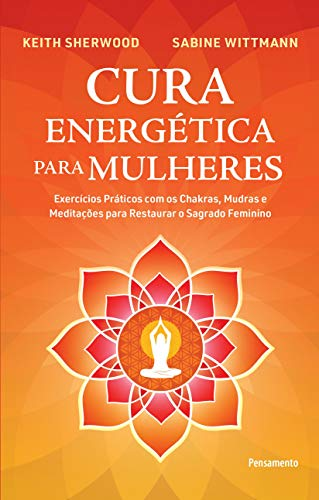Energy Healing for Women: Practical Exercises with Chakras, Mudras and Meditations to Restore the Sacred Feminine