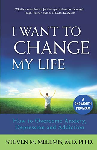 I Want to Change My Life: How to Overcome Anxiety,...