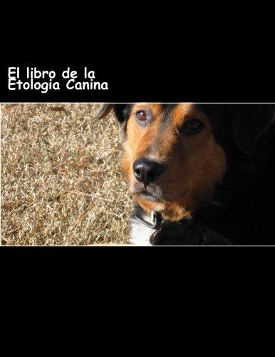El libro de la Etologia Canina: Entiende la esencia natural de los perros