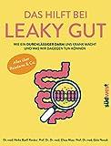 Das hilft bei Leaky Gut - Wie ein durchlässiger Darm uns krank macht und was wir dagegen tun können. Alles über Reizdarm & Co. (German Edition)