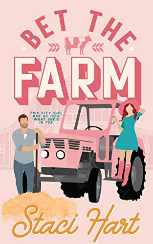 Bet The Farm: an enemies to lovers small town romance by [Staci Hart]