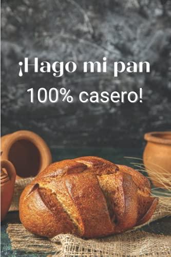 ¡Hago mi pan 100% casero!: Recetarios de cocina para escrib