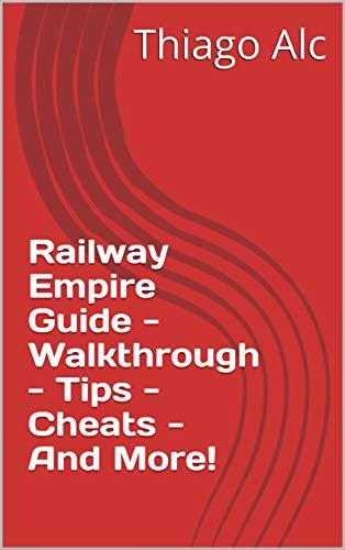 Railway Empire Guide - Walkthrough - Tips - Cheats - And More! (English Edition)