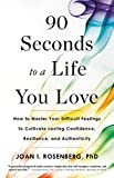 90 Seconds to a Life You Love: How to Master Your Difficult Feelings to Cultivate Lasting Confidence, Resilience, and Authenticity