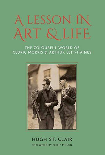 A Lesson in Art & Life: The Colourful World of Cedric Morris & Arthur Lett Haines: The Colourful World of Cedric Morris and Arthur Lett Haines