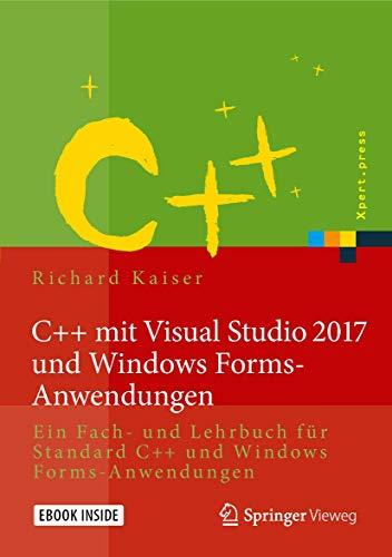 C ++ mit Visual Studio 2017 und Windows Forms-Anwendungen: Ein Fach- und Lehrbuch für Standard C ++ und Windows Forms-Anwendungen