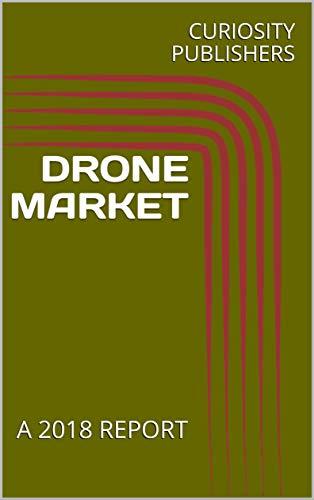 DRONE MARKET: A 2018 REPORT (English Edition)