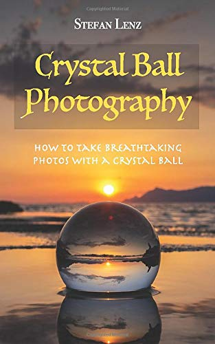 Crystal Ball Photography: How to take breathtaking photos with a crystal ball