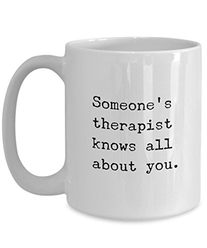 Funny Therapist Gift Coffee Mug - Someone's Therapist Knows...