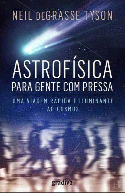 Astrofísica para Gente com Pressa Uma Viagem Rápida e Iluminante ao Cosmos