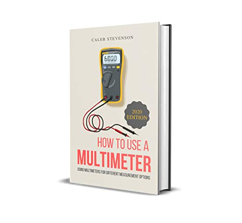 How To Use A Multimeter: Using Multimeters For Different Measurement Options (2020 Edition)