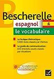 Bescherelle Espagnol : le vocabulaire: Ouvrage de référence sur le lexique...