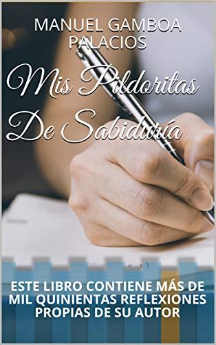41RX1BmOLlL - MIS PILDORITAS DE SABIDURÍA: ESTE EBOOKS CONTIENE MÁS DE MIL QUINIENTAS REFLEXIONES PROPIAS DE SU AUTOR #Amazon
