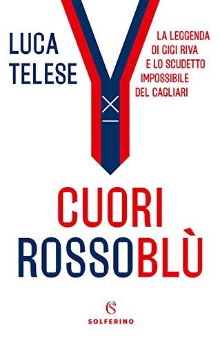 Cuori rossobl. La leggenda di Gigi Riva e lo scudetto impossibile del Cagliari