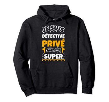 détective privé cadeau drôle quel es ton super pouvoir Sweat à Capuche