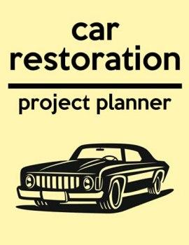 car restoration project planner: classic cars restoration logbook for Car Builders and mechanics