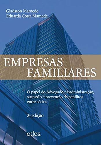 Empresas Familiares. O Papel do Advogado na Administração, Sucessão e Prevenção de Conflitos