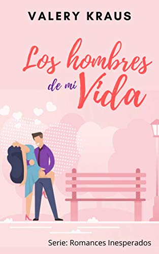 Los hombres de mi vida (Romances Inesperados nº 6) de Valery Kraus