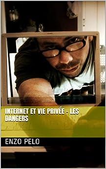 Internet et vie privée - Dangers - Se protéger