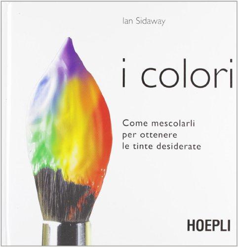 I colori. Come mescolarli per ottenere le tinte desiderate