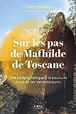 Sur les pas de Mathilde de Toscane : Une parapsychologue à la rencontre d'une de ses vies...