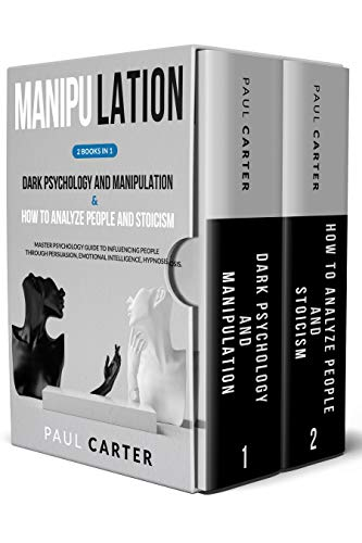 Manipulation: This books includes: Dark Psychology and Manipulation & How to Analyze People and Stoicism. Master Psychology Guide to Influencing People .. Persuasion, Emotional Intelligence, Hypnosis