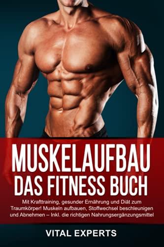 Muskelaufbau: Das Fitness Buch. Mit Krafttraining, gesunder Ernährung und Diät zum Traumkörper! Muskeln...