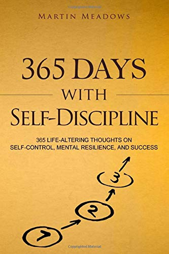 365 Days With Self-Discipline: 365 Life-Altering Thoughts on...