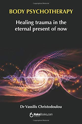 BODY PSYCHOTHERAPY: Healing trauma in the eternal present of...