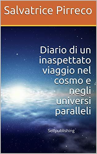 Diario di un inaspettato viaggio nel cosmo e negli universi paralleli (Fantascienza)