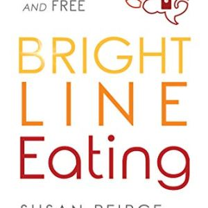 Bright Line Eating: The Science of Living Happy, Thin and Free 1