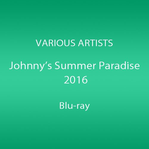 Johnnys' Summer Paradise 2016 ~佐藤勝利「佐藤勝利 Summer Live 2016」/ 中島健人「#Honey Butterfly」/ ...