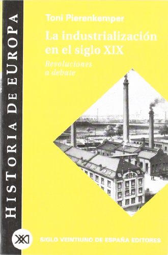 La industrialización en el siglo XIX: Revoluciones a debate (Historia de Europa)