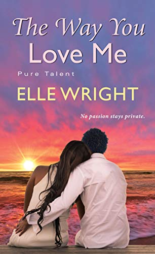 The Way You Love Me (Pure Talent Book 3) by [Elle Wright]