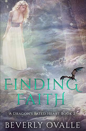 Finding Faith (A Dragon's Fated Heart Book 2) by [Beverly Ovalle]