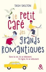 Le petit café des grands romantiques : Dans la vie, ils se détestent. En ligne, ils se séduisent. - Une comédie romantique à New York ! (&H) par [Tash Skilton, Mathilde Joy]