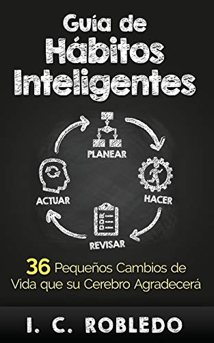 Guía de Hábitos Inteligentes: 36 Pequeños Cambios de Vida que su Cerebro Agradecerá (Spanish Edi