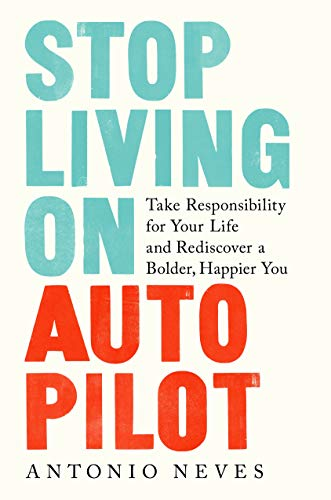 Stop Living on Autopilot: Take Responsibility for Your Life...
