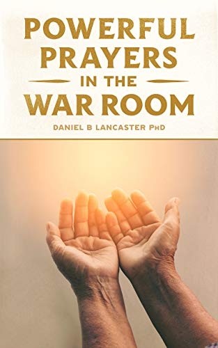 Powerful Prayers in the War Room: Learning to Pray like a...