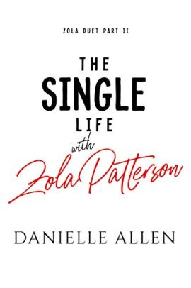The Single Life with Zola Patterson Part 2 (Zola Duet) by [Danielle Allen]