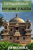 Le mystérieux Royaume d'Alezia: Roman Policier - Roman historique - Roman à suspense