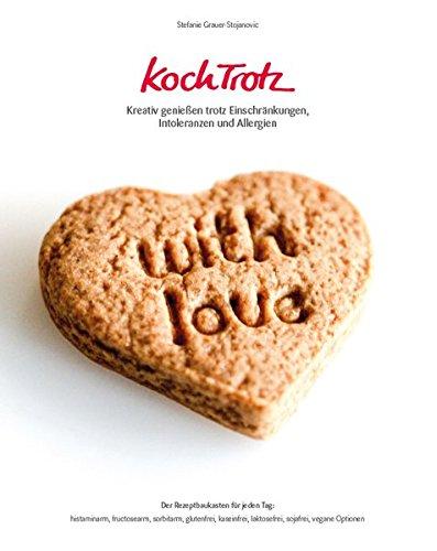 KochTrotz - Kreativ genießen trotz Einschränkungen, Intoleranzen und Allergien: Der Rezeptbaukasten für jeden Tag: histaminarm, fructosearm, ... laktosefrei, sojafrei, vegane Optionen