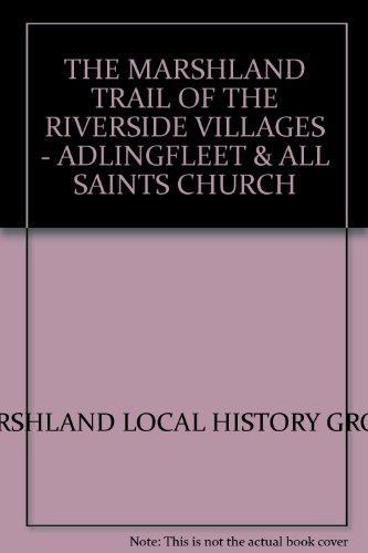 THE MARSHLAND TRAIL OF THE RIVERSIDE VILLAGES - ADLINGFLEET & ALL SAINTS CHURCH