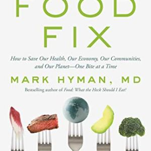 Food Fix: How to Save Our Health, Our Economy, Our Communities, and Our Planet--One Bite at a Time 19