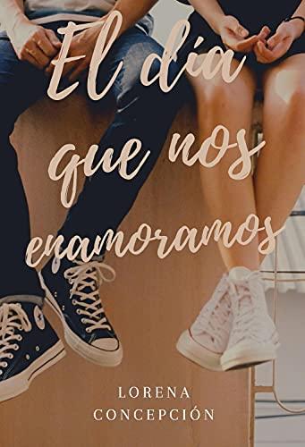 El día que nos enamoramos de Lorena Concepción