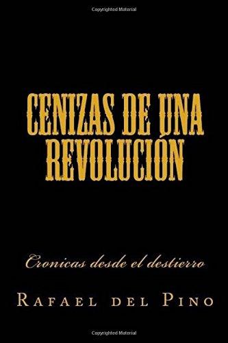 Cenizas de una revolucion: Cronicas desde el destierro